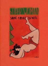 SUPERWOMAN sauve une boule de Noël